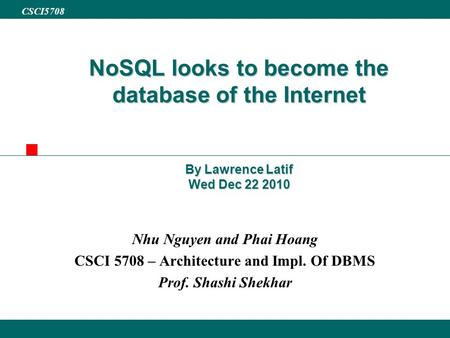 Changwon Nati Univ. ISIE 2001 CSCI5708 NoSQL looks to become the database of the Internet By Lawrence Latif Wed Dec 22 2010 Nhu Nguyen and Phai Hoang CSCI.