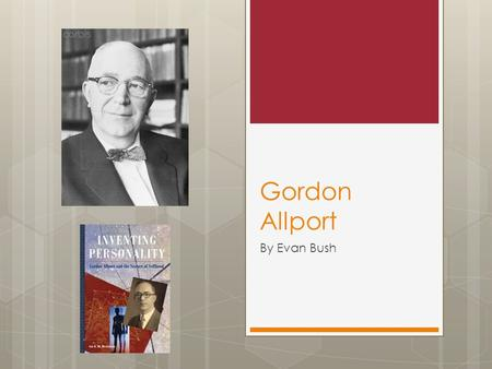 Gordon Allport By Evan Bush. Biography  Allport was born in Montezuma, India in 1897. His father was a doctor and his mother was a school teacher. They.