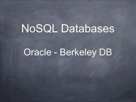NoSQL Databases Oracle - Berkeley DB. Content A brief intro to NoSQL About Berkeley Db About our application.