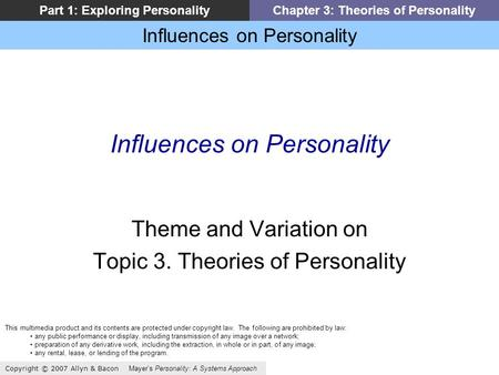 Influences on Personality Copyright © 2007 Allyn & Bacon Mayer's Personality: A Systems Approach Part 1: Exploring PersonalityChapter 3: Theories of Personality.
