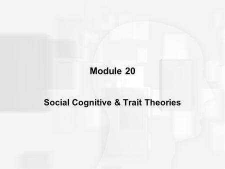 Module 20 Social Cognitive & Trait Theories. SOCIAL COGNITIVE THEORY Definition –Says that personality development is shaped primarily by three forces: