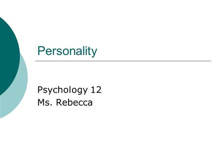 Personality Psychology 12 Ms. Rebecca. Do Now:  In your journal:  Describe your personality with at least 4 descriptive words.