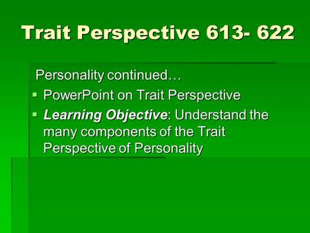 Trait Perspective Personality continued…
