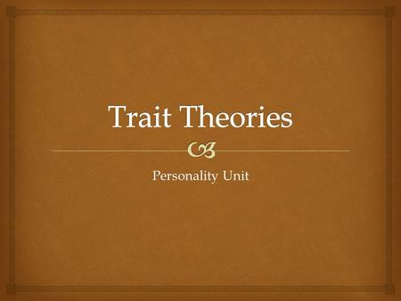 Personality Unit.   Definition: A tendency to react to a situation in a way that remains stable over time  A trait is any relatively enduring way in.