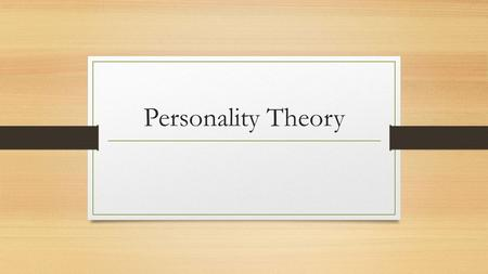 Personality Theory. HOW does a personality develop? Within your group – identify a few personality traits Discuss ways in which a person might develop.
