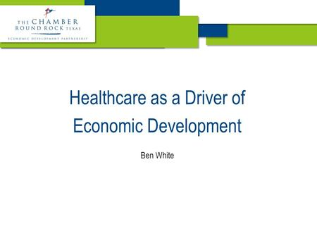 Healthcare as a Driver of Economic Development Ben White.