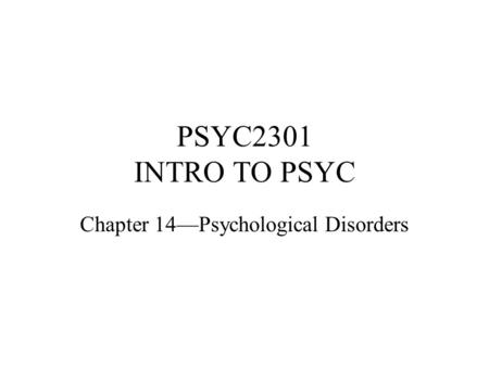 PSYC2301 INTRO TO PSYC Chapter 14—Psychological Disorders.