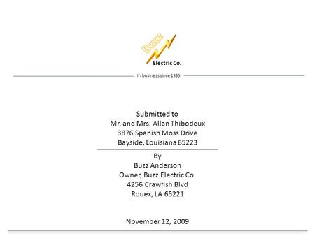 Electric Co. In business since 1995 Submitted to Mr. and Mrs. Allan Thibodeux 3876 Spanish Moss Drive Bayside, Louisiana 65223 By Buzz Anderson Owner,