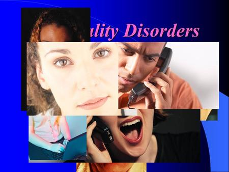 Personality Disorders Introduction Manifestation Cognition Affectivity Interpersonal functioning Impulse control.