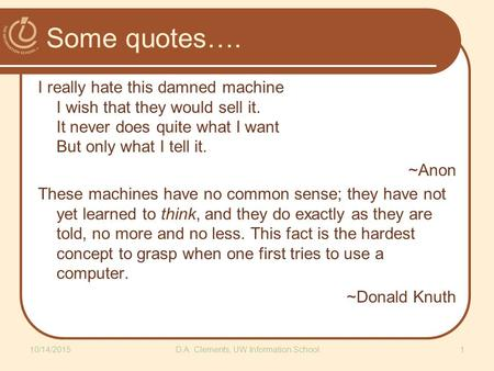Some quotes…. I really hate this damned machine I wish that they would sell it. It never does quite what I want But only what I tell it. ~Anon These machines.