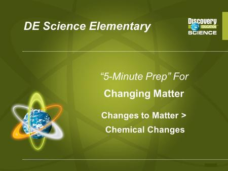 "DE Science Elementary ""5-Minute Prep"" For Changing Matter Changes to Matter > Chemical Changes."