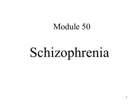 Module 50 Schizophrenia 1. 2 Schizophrenia – break with reality (psychosis) - lifetime prevalence 1% Symptoms Delusions - false beliefs despite clear.