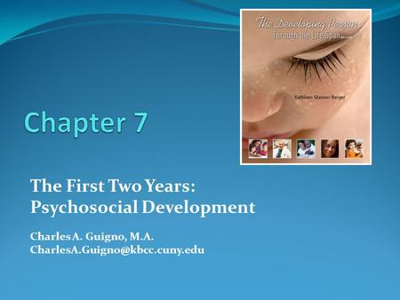 The First Two Years: Psychosocial Development Charles A. Guigno, M.A.