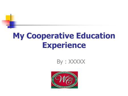 My Cooperative Education Experience By : XXXXX. Windsor Court Retirment Residence 10 Barton Crescent Fredericton, NB E3A 5S3 (506) (506)-450-7088 windsorcourt.nb.ca.