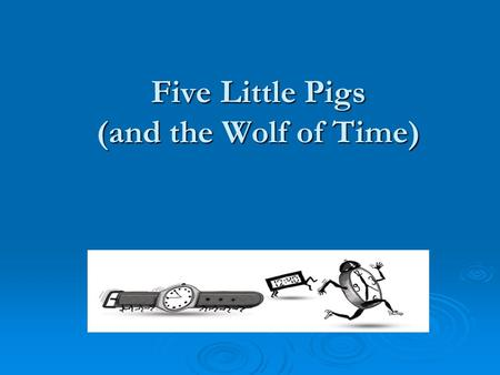 Five Little Pigs (and the Wolf of Time). What is Time Perspective? Our time perspective is the kind of glasses we habitually put on when we look at the.