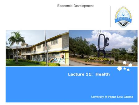 Life Impact | The University of Adelaide University of Papua New Guinea Economic Development Lecture 11: Health.