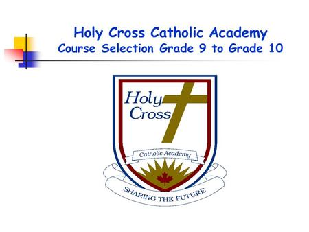 Holy Cross Catholic Academy Course Selection Grade 9 to Grade 10.