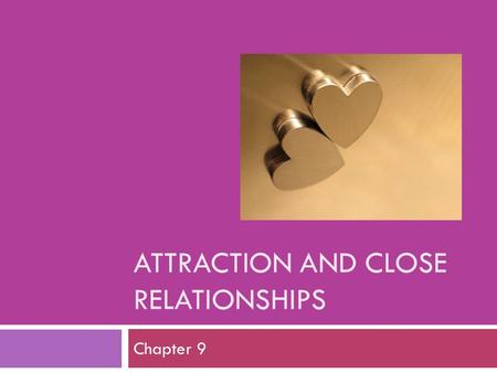 ATTRACTION AND CLOSE RELATIONSHIPS Chapter 9. Desire to establish and maintain social contact with other Need for Affiliation.