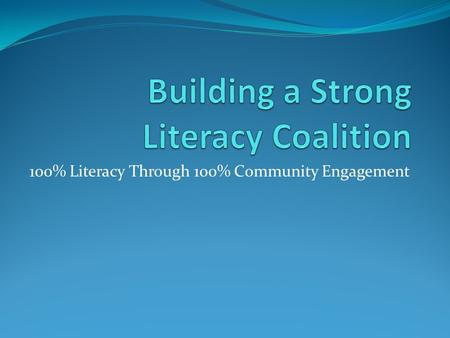 100% Literacy Through 100% Community Engagement. The Collaboration Model Literacy coalitions have grown from 12 fifteen years ago to nearly 70.