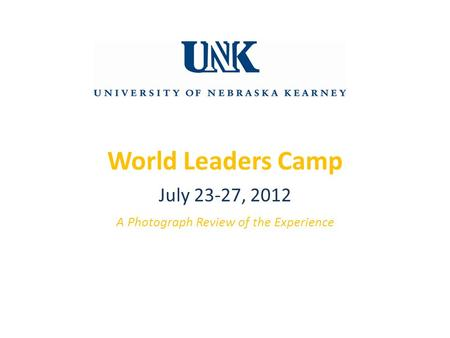 World Leaders Camp A Photograph Review of the Experience July 23-27, 2012.
