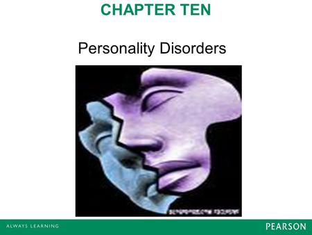 CHAPTER TEN Personality Disorders. Clinical Features of Personality Disorders Personality disorders Chronic interpersonal difficulties Problems with identity.