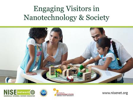 Engaging Visitors in Nanotechnology & Society www.nisenet.org.