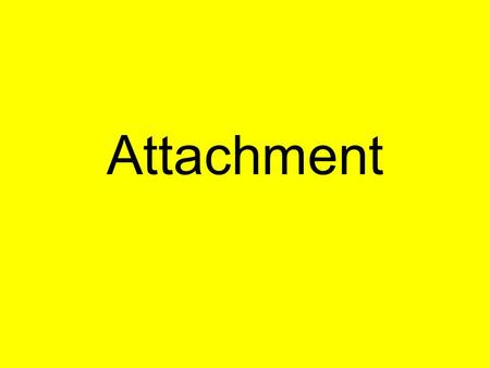 Attachment. By the end of the lesson Attachment Attachment target 2 purposes of forming attachment Secure base Proximity maintenance Separation distress.
