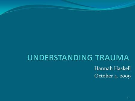 "Hannah Haskell October 4, 2009 1. ""Rehabilitation efforts will be for naught if the mental and psycho-social needs of the survivors are not met. We must."