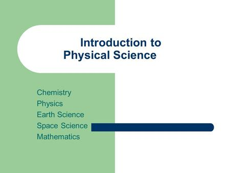 Introduction to Physical Science Chemistry Physics Earth Science Space Science Mathematics.