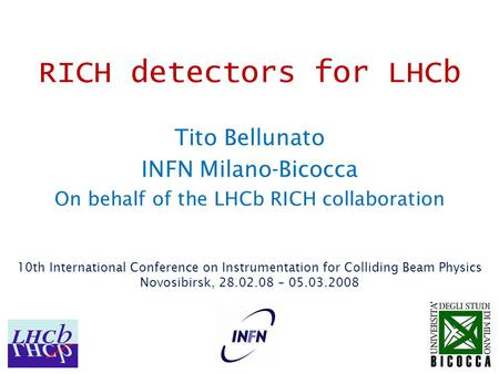 RICH detectors for LHCb Tito Bellunato INFN Milano-Bicocca On behalf of the LHCb RICH collaboration 10th International Conference on Instrumentation for.