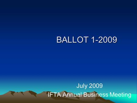 BALLOT 1-2009 July 2009 IFTA Annual Business Meeting.