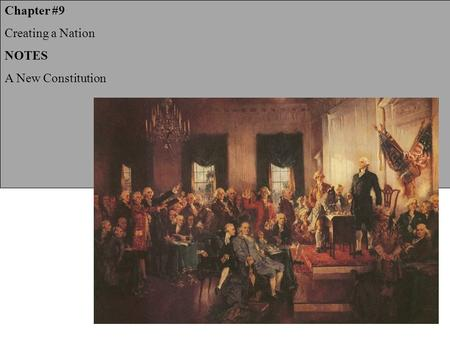 Chapter #9 Creating a Nation NOTES A New Constitution.
