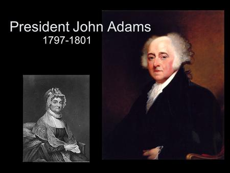 President John Adams 1797-1801. XYZ Affair 1)America is on the verge of war with France. 2)During negotiation, French agents X, Y, and Z asked for a bribe.