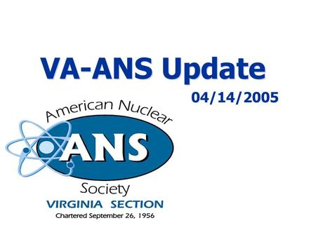 04/14/2005 - 1 VA-ANS Update 04/14/2005. 04/14/2005 - 2 Upcoming VA-ANS Meetings  May Meeting:  Meem Lecture  May 19, 2005 - Charlottesville  Mr.