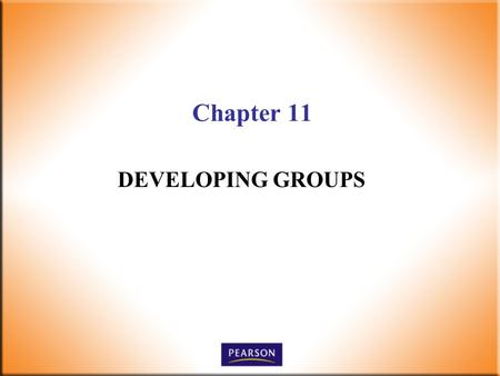 Chapter 11 DEVELOPING GROUPS. 2 Supervision Today! 6 th Edition Robbins, DeCenzo, Wolter © 2010 Pearson Higher Education, Upper Saddle River, NJ 07458.