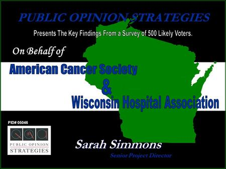 PUBLIC OPINION STRATEGIES Senior Project Director PID# 05046 Sarah Simmons On Behalf of.