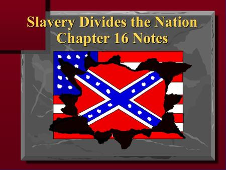 Slavery Divides the Nation Chapter 16 Notes. Missouri Compromise (1820)  In 1819 there were 11 free states and 11 slave states.  Missouri wanted to.