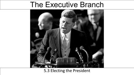The Executive Branch 5.3 Electing the President. What are the required qualifications for President? Qualifications found in Article II, Section 1, Clause.