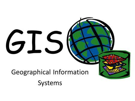 GIS Geographical Information Systems. What is GI Geographical Information Any information that has a spatial element is Geographical. That is any information.