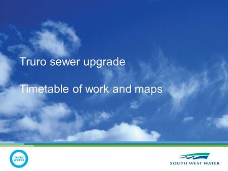 Truro sewer upgrade Timetable of work and maps. Key plan Victoria Square Kenwyn Street New / upsized combined sewer - red New / upsized surface water.