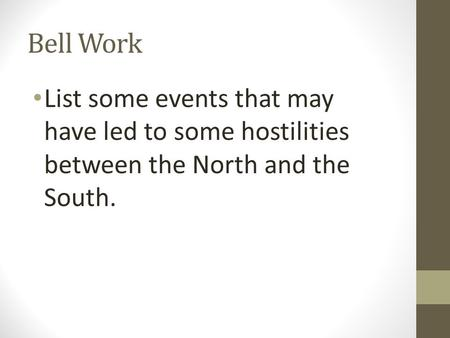 Bell Work List some events that may have led to some hostilities between the North and the South.