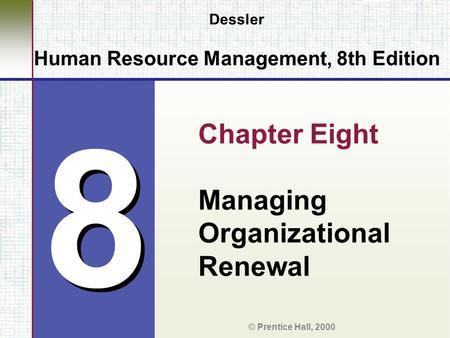 8 8 Dessler Human Resource Management, 8th Edition Chapter Eight Managing Organizational Renewal © Prentice Hall, 2000.