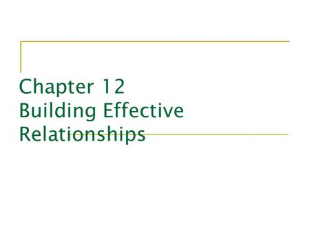 Chapter 12 Building Effective Relationships. Leader Effectiveness and Adaptability Description (LEAD) measures three areas of leader behavior: Style 