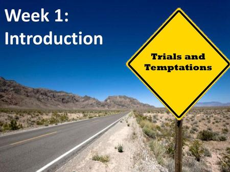 Trials and Temptations Week 1: Introduction. Trials and Temptations Pop Quiz Please take a few minutes to complete the quiz This is a closed-book quiz.