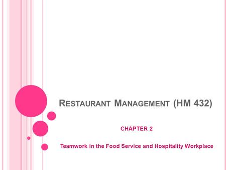 R ESTAURANT M ANAGEMENT (HM 432) CHAPTER 2 Teamwork in the Food Service and Hospitality Workplace.