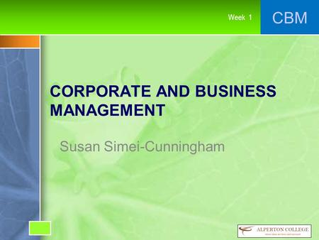 CBM Week 1 CORPORATE AND BUSINESS MANAGEMENT Susan Simei-Cunningham.