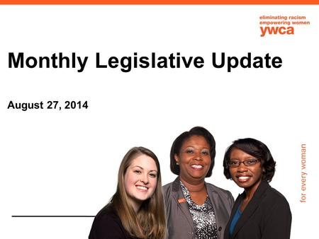 For every woman Monthly Legislative Update August 27, 2014.