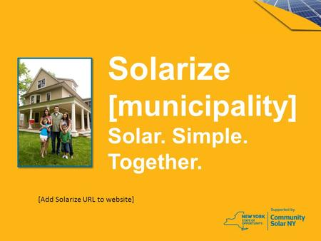 Solarize [municipality] Solar. Simple. Together. [Add Solarize URL to website]