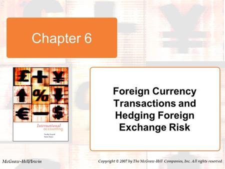 McGraw-Hill/Irwin Copyright © 2007 by The McGraw-Hill Companies, Inc. All rights reserved. Chapter 6 Foreign Currency Transactions and Hedging Foreign.