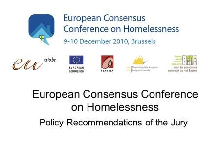 European Consensus Conference on Homelessness Policy Recommendations of the Jury.
